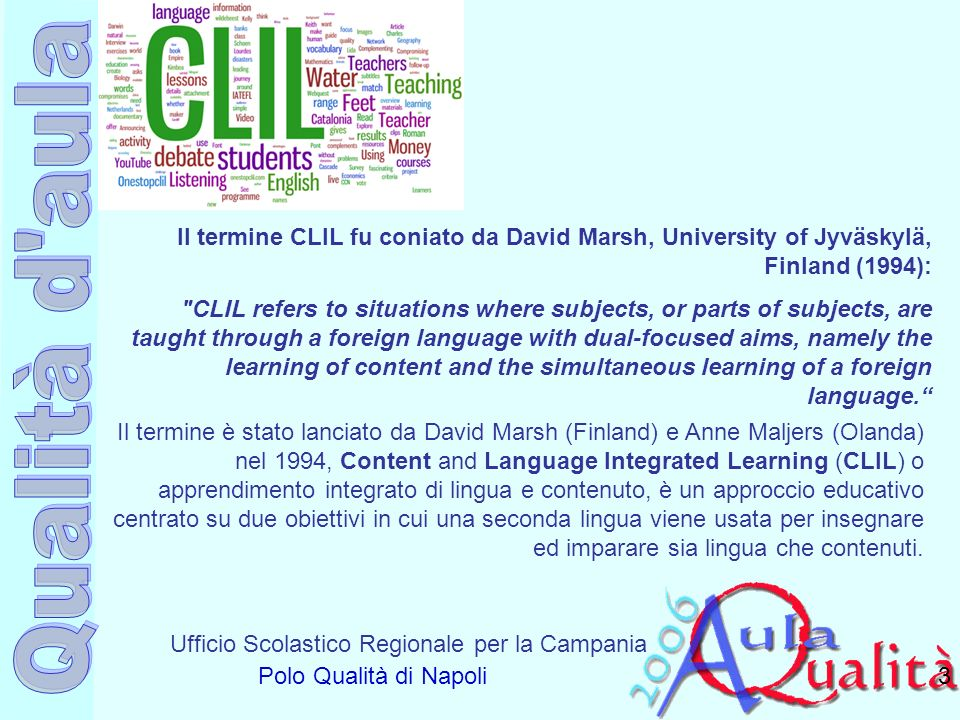 Il termine CLIL fu coniato da David Marsh, University of Jyväskylä, Finland (1994):
