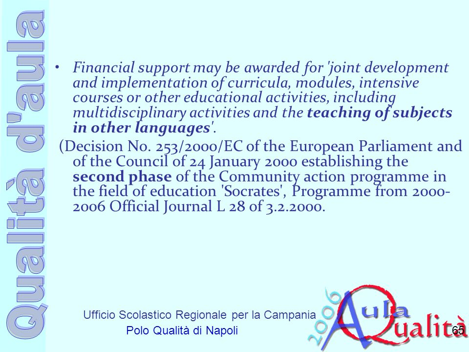 Financial support may be awarded for joint development and implementation of curricula, modules, intensive courses or other educational activities, including multidisciplinary activities and the teaching of subjects in other languages .