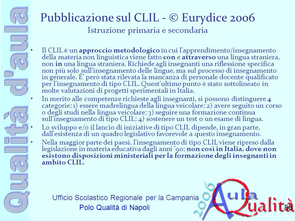 Pubblicazione sul CLIL - © Eurydice 2006 Istruzione primaria e secondaria