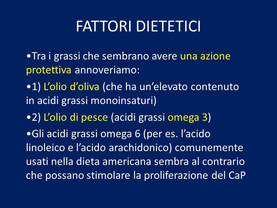 FATTORI DIETETICI Tra i grassi che sembrano avere una azione protettiva annoveriamo: