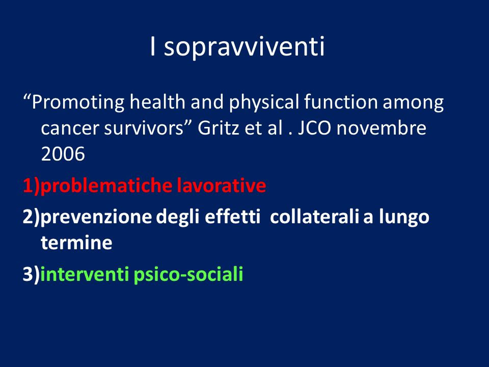 Oncologia Negrar 26 maggio 2007. I sopravviventi. Promoting health and physical function among cancer survivors Gritz et al . JCO novembre 2006.