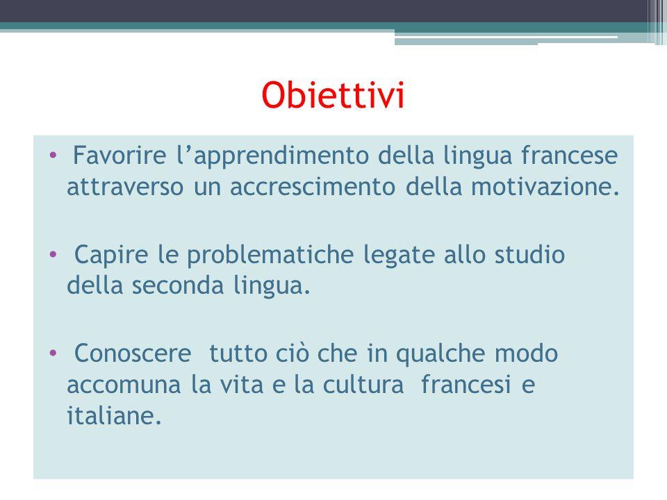 Obiettivi Favorire l'apprendimento della lingua francese attraverso un accrescimento della motivazione.