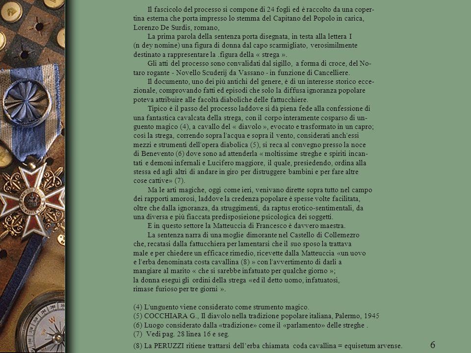Il fascicolo del processo si compone di 24 fogli ed è raccolto da una coper- tina esterna che porta impresso lo stemma del Capitano del Popolo in carica, Lorenzo De Surdis, romano,