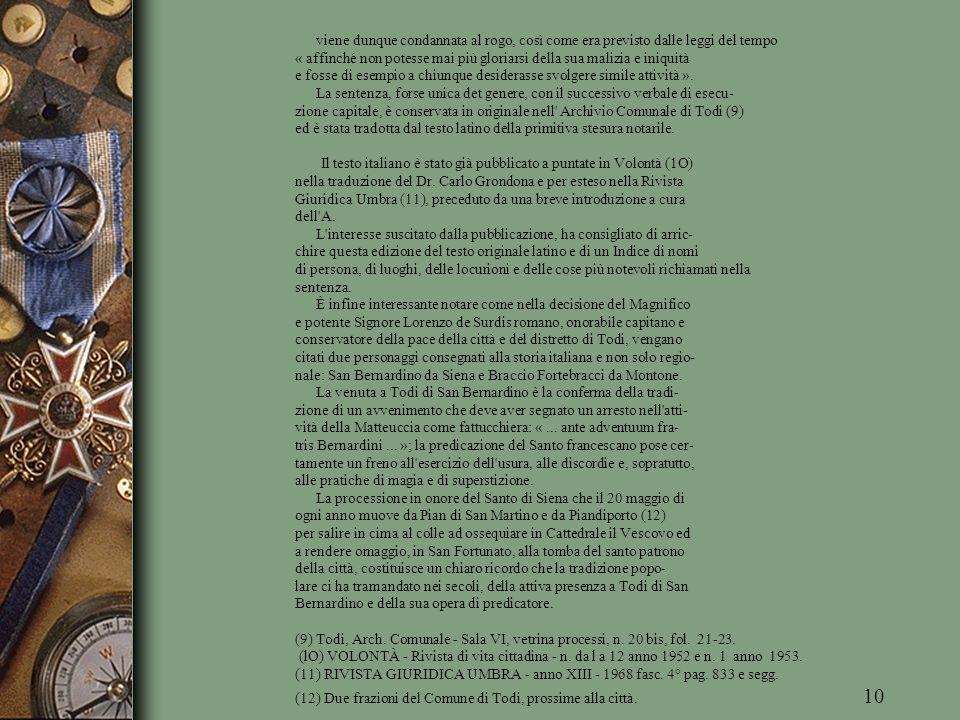 viene dunque condannata al rogo, così come era previsto dalle leggi del tempo « affinché non potesse mai più gloriarsi della sua malizia e iniquità e fosse di esempio a chiunque desiderasse svolgere simile attività ».