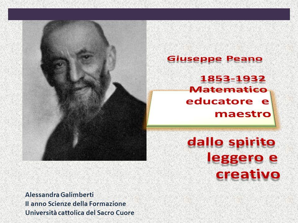 Giuseppe Peano 1853-1932 Matematico educatore e maestro dallo spirito leggero e creativo