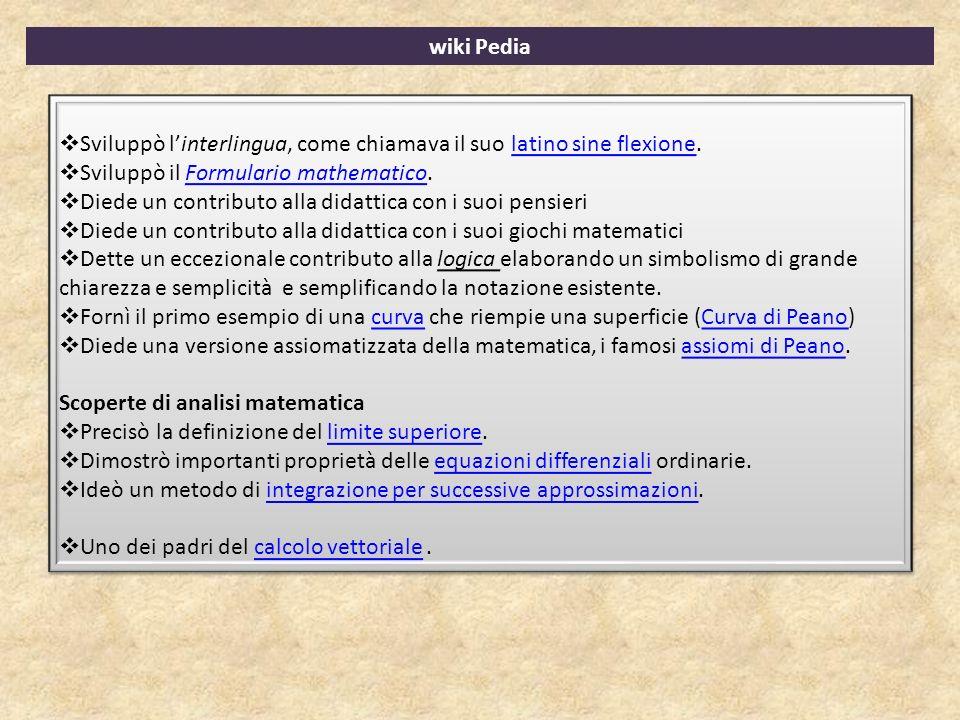 wiki Pedia Sviluppò l'interlingua, come chiamava il suo latino sine flexione. Sviluppò il Formulario mathematico.