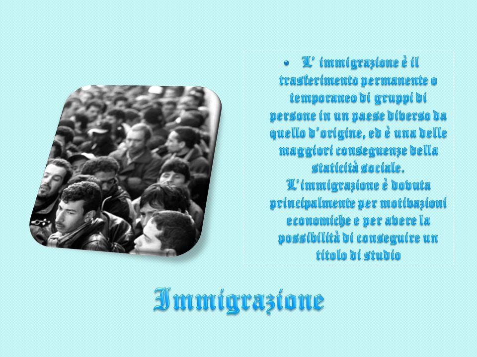 L' immigrazione è il trasferimento permanente o temporaneo di gruppi di persone in un paese diverso da quello d'origine, ed è una delle maggiori conseguenze della staticità sociale. L'immigrazione è dovuta principalmente per motivazioni economiche e per avere la possibilità di conseguire un titolo di studio