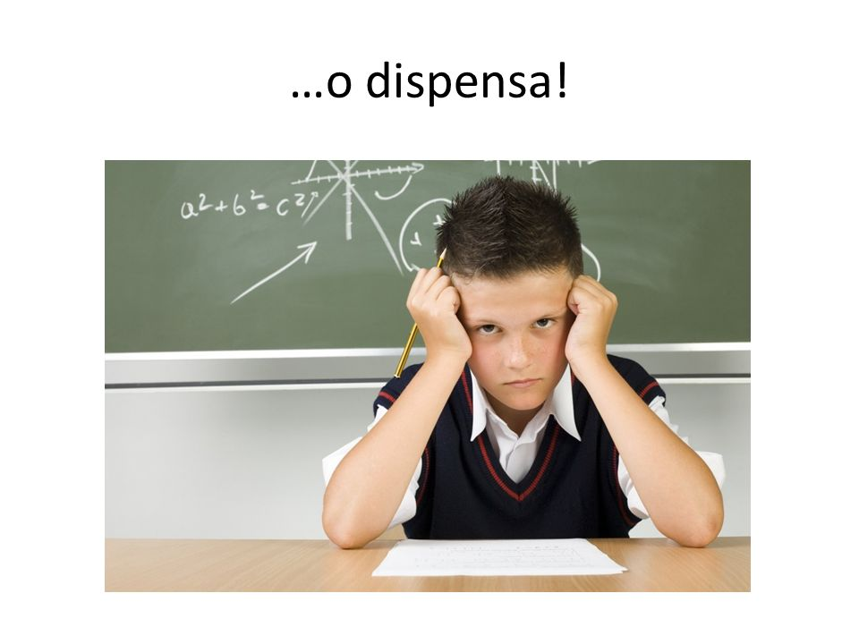 …o dispensa!