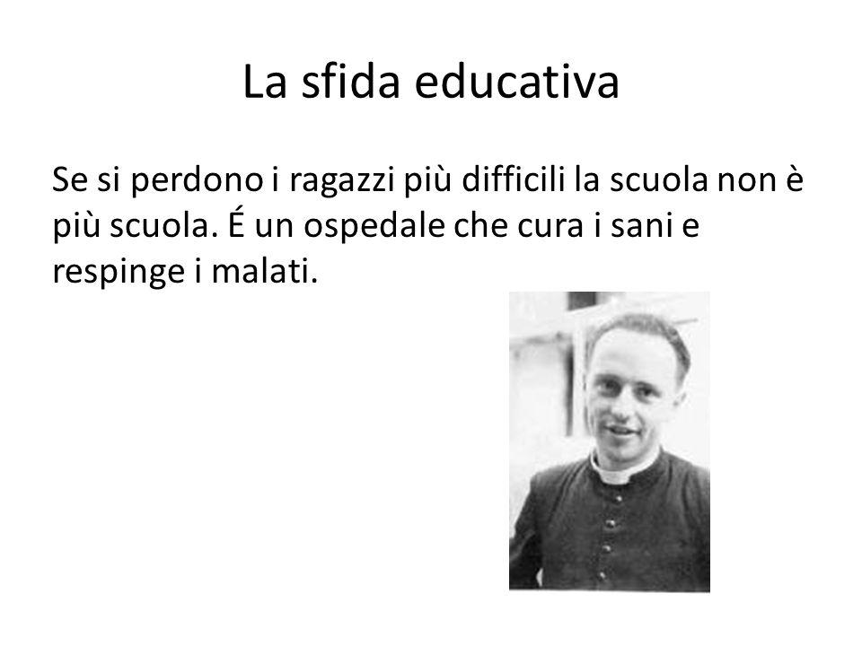 La sfida educativa Se si perdono i ragazzi più difficili la scuola non è più scuola.