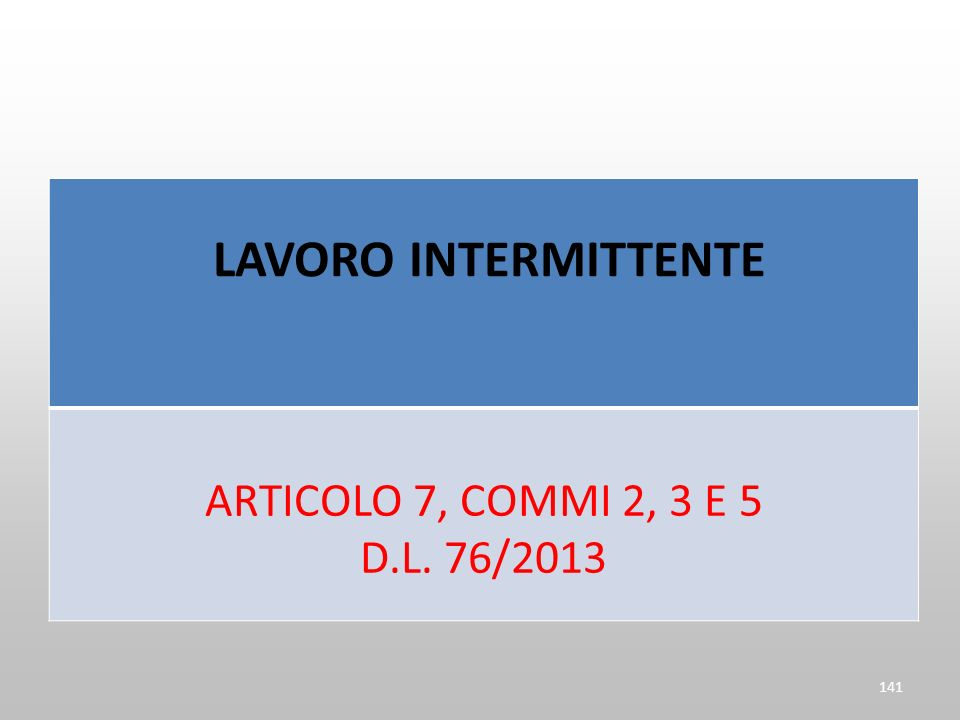 LAVORO INTERMITTENTE ARTICOLO 7, COMMI 2, 3 E 5 D.L. 76/2013