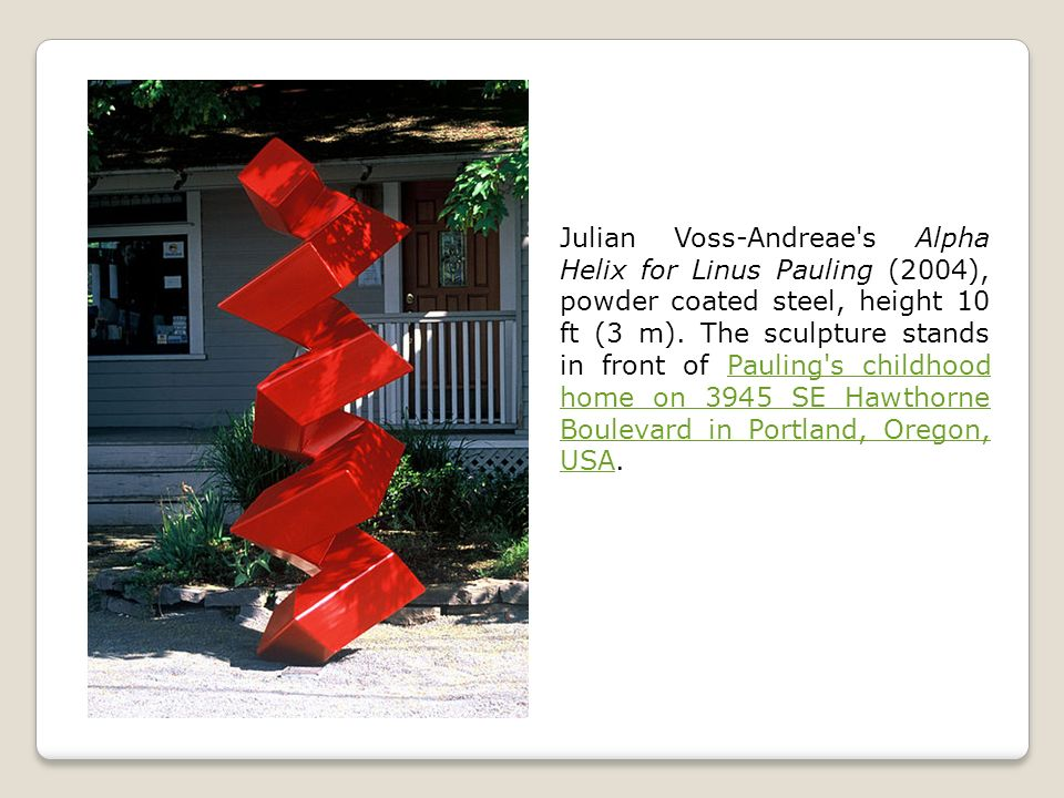 Julian Voss-Andreae s Alpha Helix for Linus Pauling (2004), powder coated steel, height 10 ft (3 m).