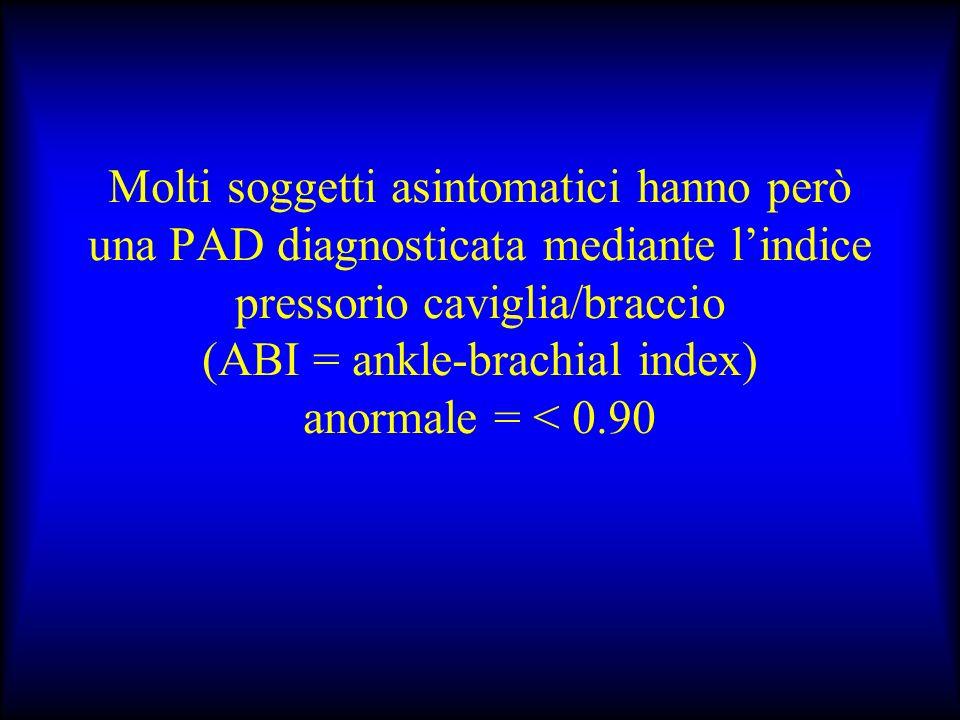 Molti soggetti asintomatici hanno però una PAD diagnosticata mediante l'indice pressorio caviglia/braccio (ABI = ankle-brachial index) anormale = < 0.90