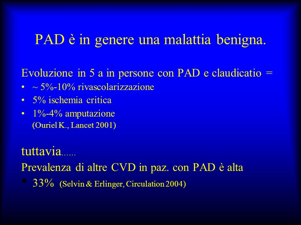PAD è in genere una malattia benigna.