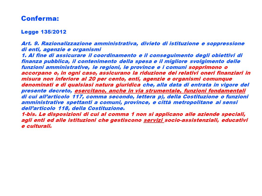 Conferma: Legge 135/2012. Art. 9. Razionalizzazione amministrativa, divieto di istituzione e soppressione di enti, agenzie e organismi.