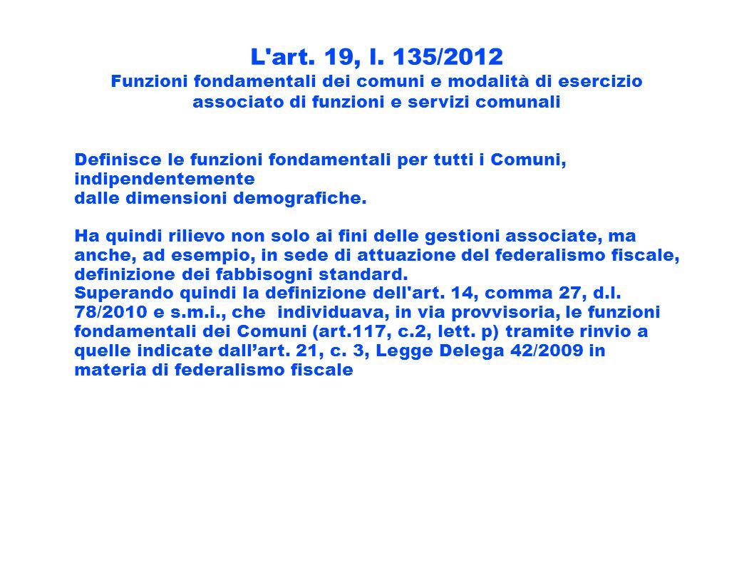 L art. 19, l. 135/2012 Funzioni fondamentali dei comuni e modalità di esercizio associato di funzioni e servizi comunali.