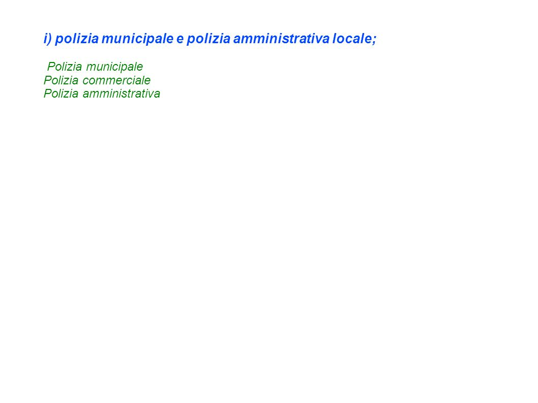 i) polizia municipale e polizia amministrativa locale;