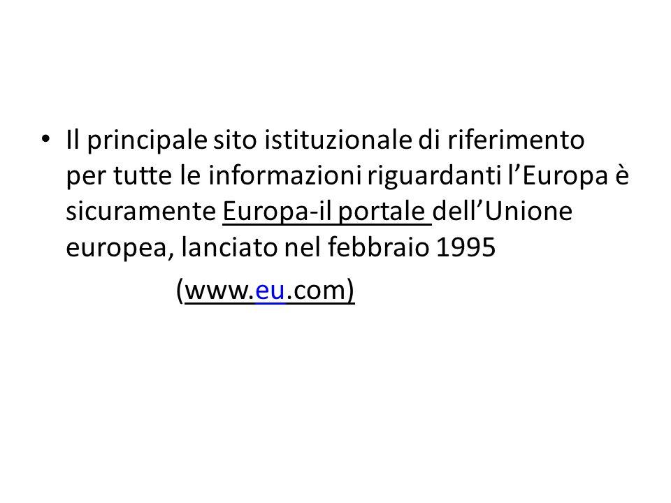 Il principale sito istituzionale di riferimento per tutte le informazioni riguardanti l'Europa è sicuramente Europa-il portale dell'Unione europea, lanciato nel febbraio 1995