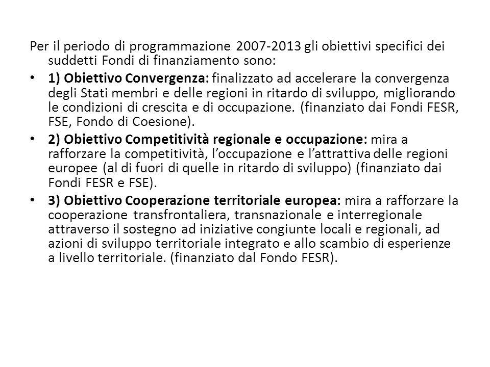 Per il periodo di programmazione 2007-2013 gli obiettivi specifici dei suddetti Fondi di finanziamento sono: