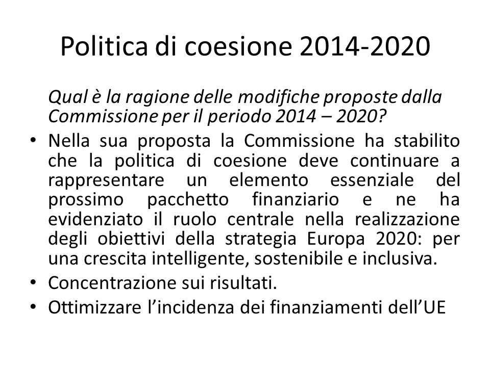 Politica di coesione 2014-2020 Qual è la ragione delle modifiche proposte dalla Commissione per il periodo 2014 – 2020