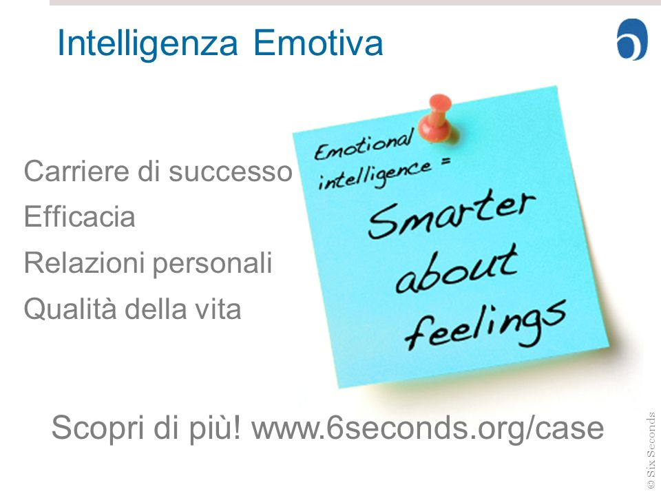 Intelligenza Emotiva Scopri di più! www.6seconds.org/case
