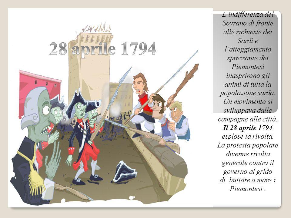 L'indifferenza del Sovrano di fronte alle richieste dei Sardi e l'atteggiamento sprezzante dei Piemontesi inasprirono gli animi di tutta la popolazione sarda.