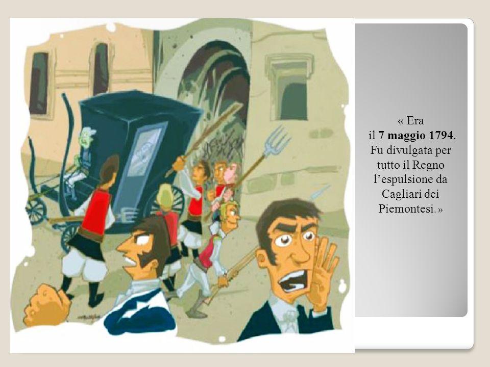« Era il 7 maggio 1794. Fu divulgata per tutto il Regno l'espulsione da Cagliari dei Piemontesi. »