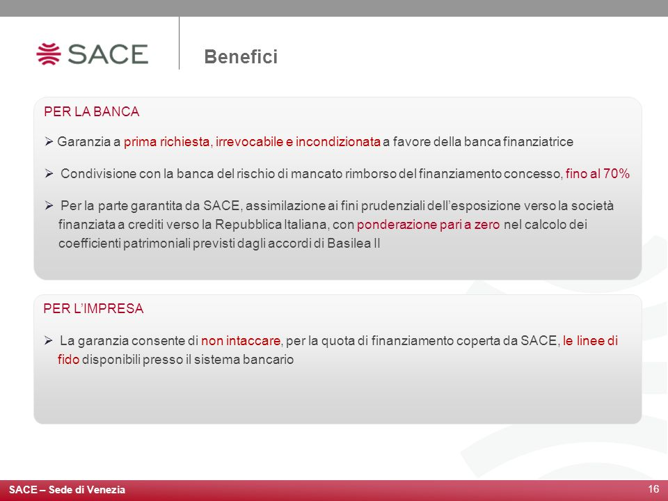 Benefici PER LA BANCA. Garanzia a prima richiesta, irrevocabile e incondizionata a favore della banca finanziatrice.