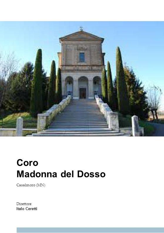 Coro Madonna del Dosso Casalmoro (MN) Direttore Italo Ceretti
