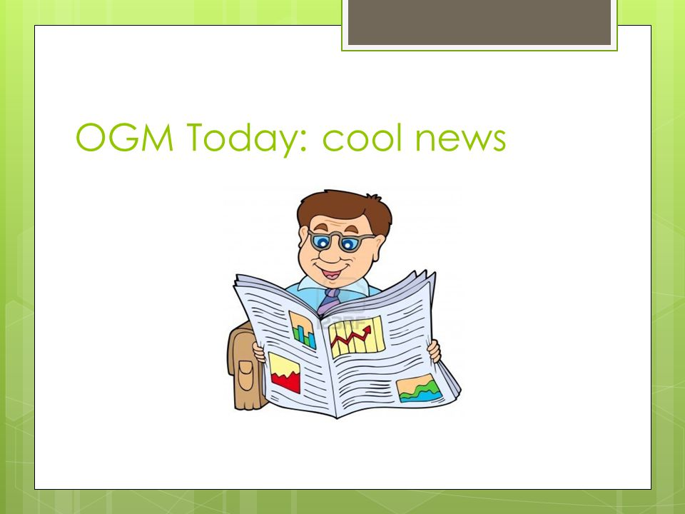 OGM Today: cool news