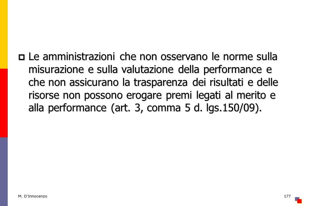 Le amministrazioni che non osservano le norme sulla misurazione e sulla valutazione della performance e che non assicurano la trasparenza dei risultati e delle risorse non possono erogare premi legati al merito e alla performance (art. 3, comma 5 d. lgs.150/09).
