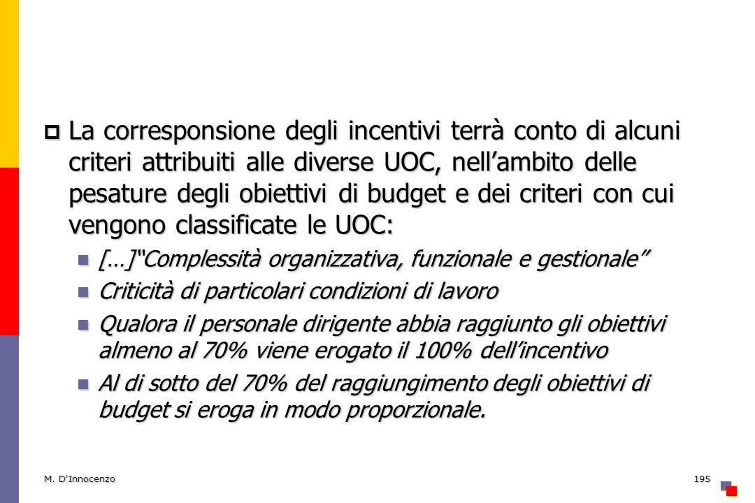 La corresponsione degli incentivi terrà conto di alcuni criteri attribuiti alle diverse UOC, nell'ambito delle pesature degli obiettivi di budget e dei criteri con cui vengono classificate le UOC:
