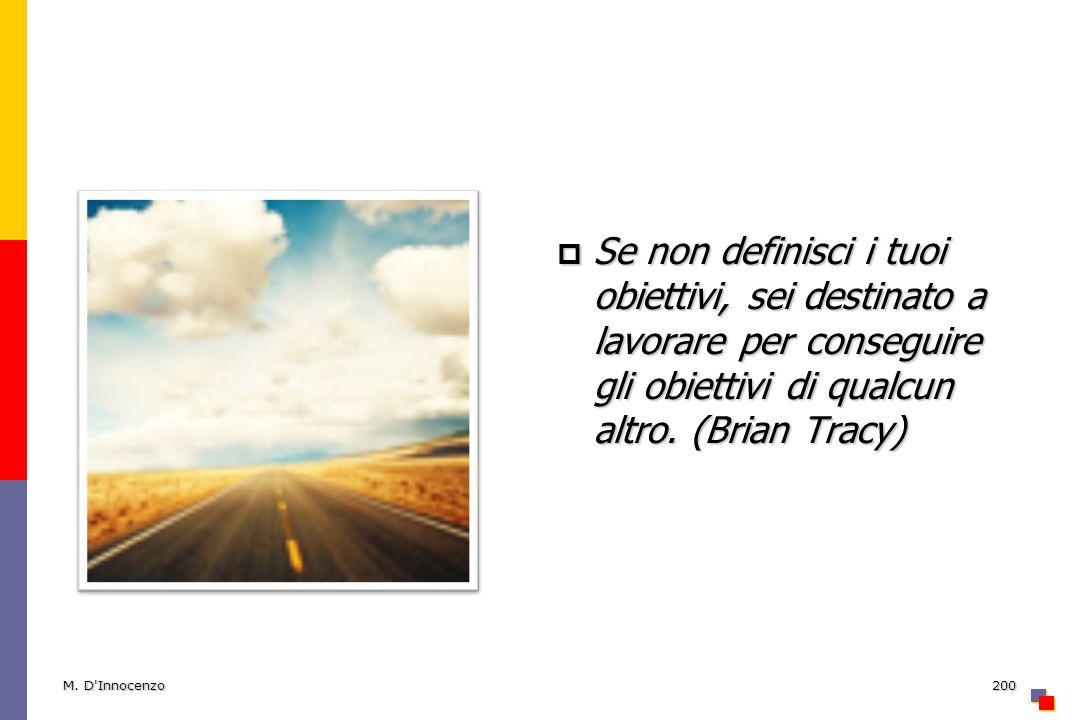 Se non definisci i tuoi obiettivi, sei destinato a lavorare per conseguire gli obiettivi di qualcun altro. (Brian Tracy)