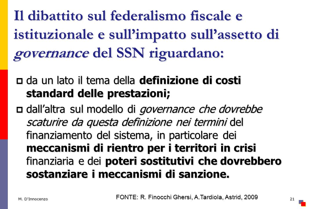 Il dibattito sul federalismo fiscale e istituzionale e sull'impatto sull'assetto di governance del SSN riguardano: