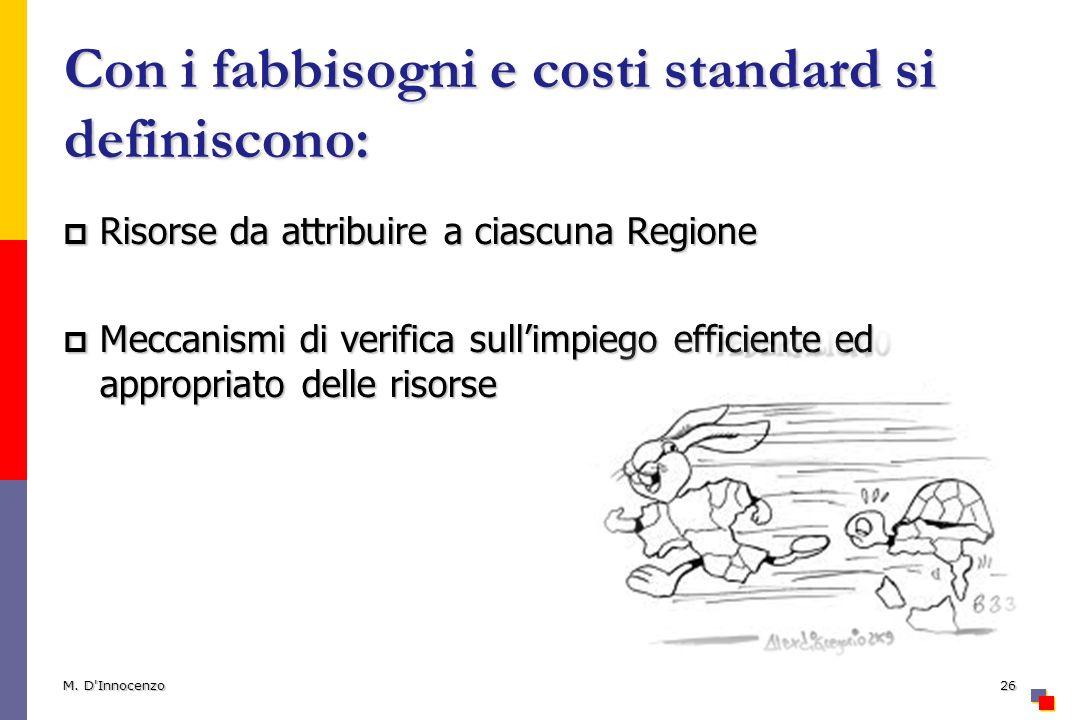 Con i fabbisogni e costi standard si definiscono:
