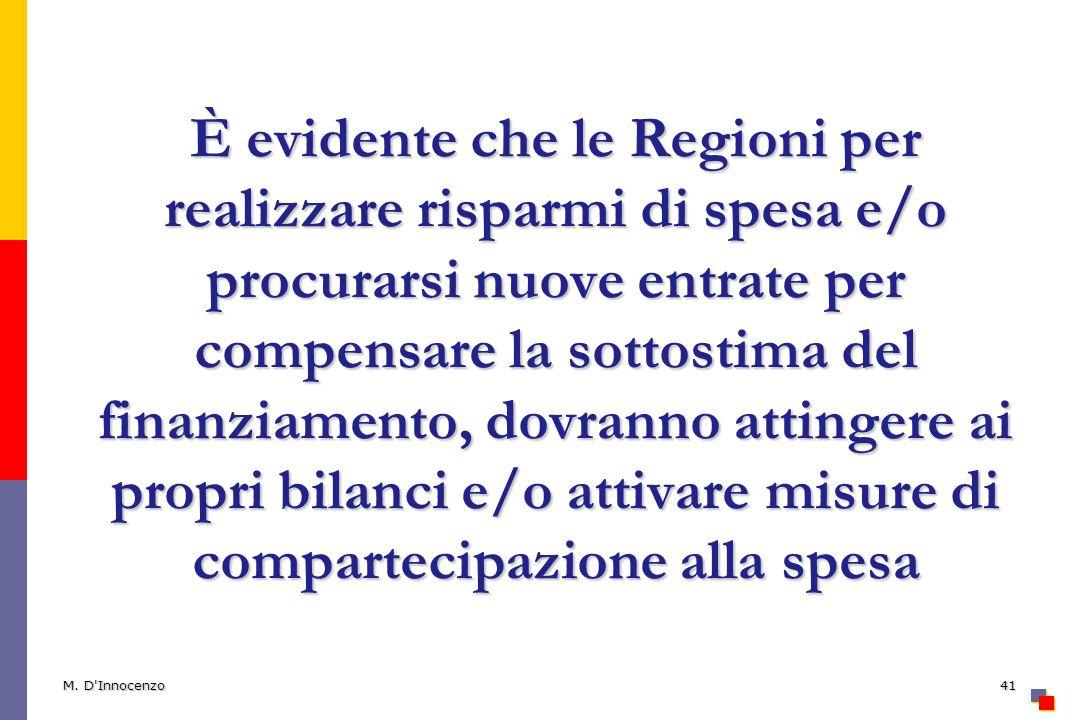 È evidente che le Regioni per realizzare risparmi di spesa e/o procurarsi nuove entrate per compensare la sottostima del finanziamento, dovranno attingere ai propri bilanci e/o attivare misure di compartecipazione alla spesa