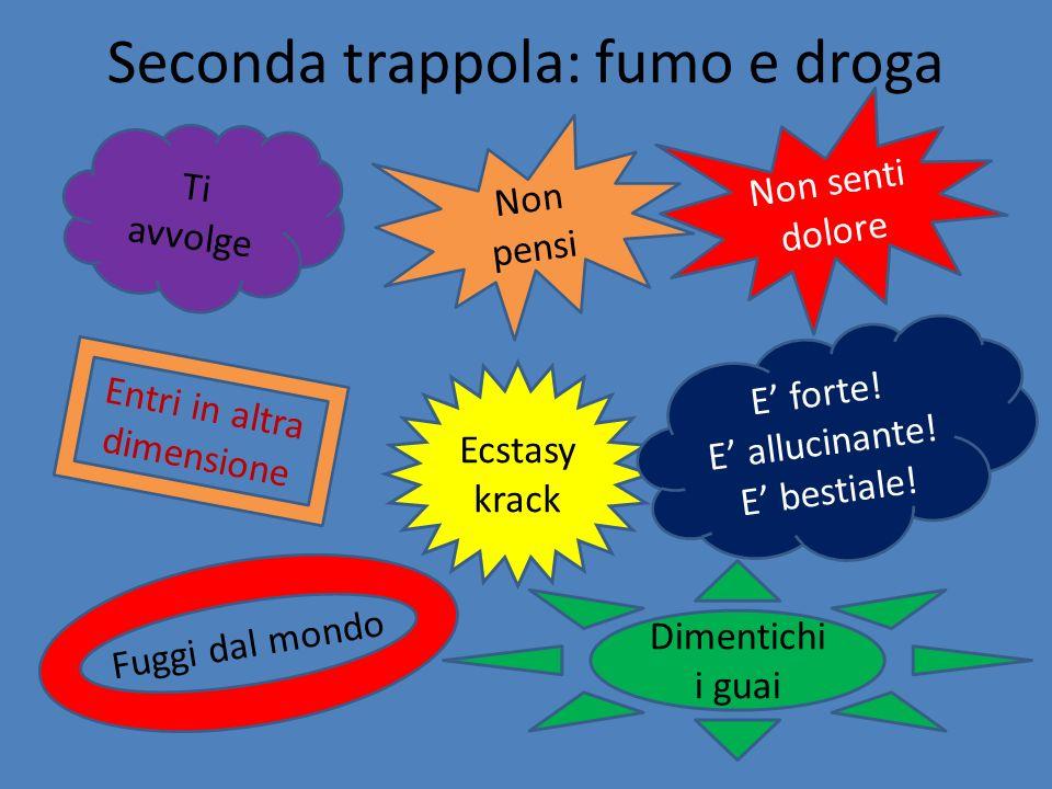 Seconda trappola: fumo e droga