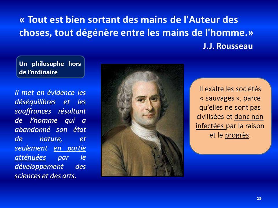 « Tout est bien sortant des mains de l Auteur des choses, tout dégénère entre les mains de l homme.» J.J. Rousseau