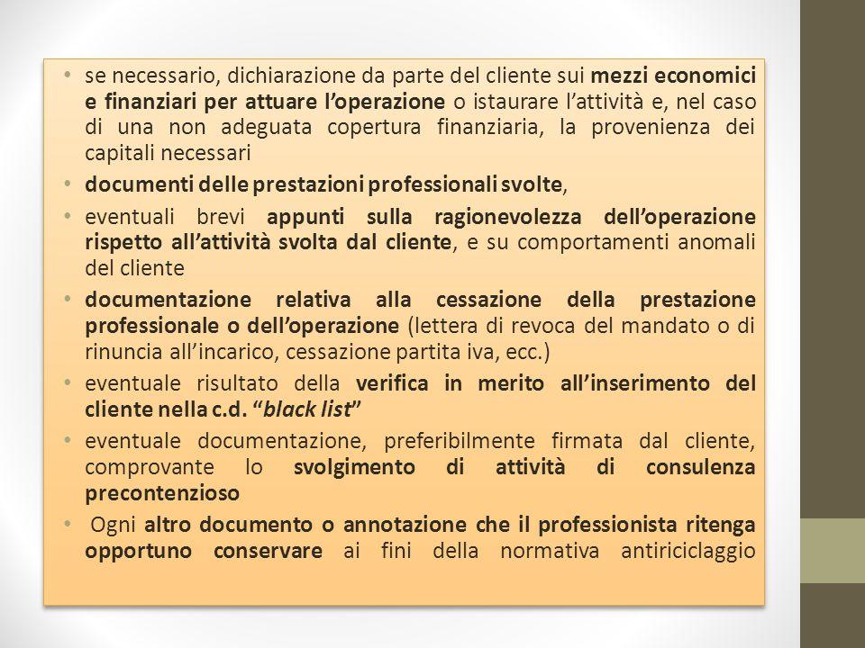 se necessario, dichiarazione da parte del cliente sui mezzi economici e finanziari per attuare l'operazione o istaurare l'attività e, nel caso di una non adeguata copertura finanziaria, la provenienza dei capitali necessari