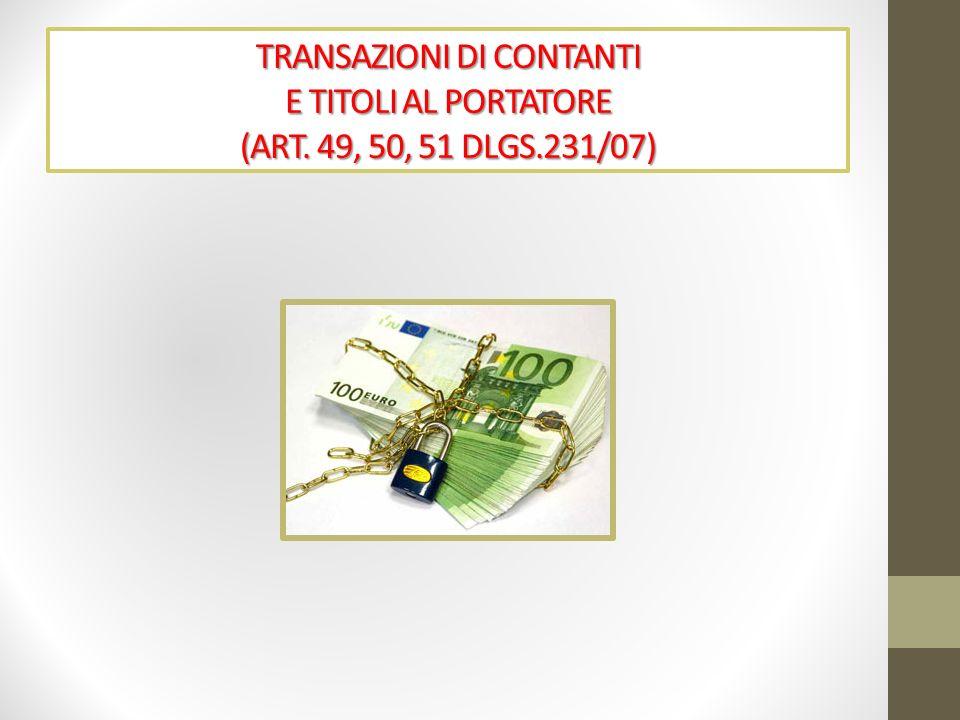 TRANSAZIONI DI CONTANTI E TITOLI AL PORTATORE (ART. 49, 50, 51 DLGS