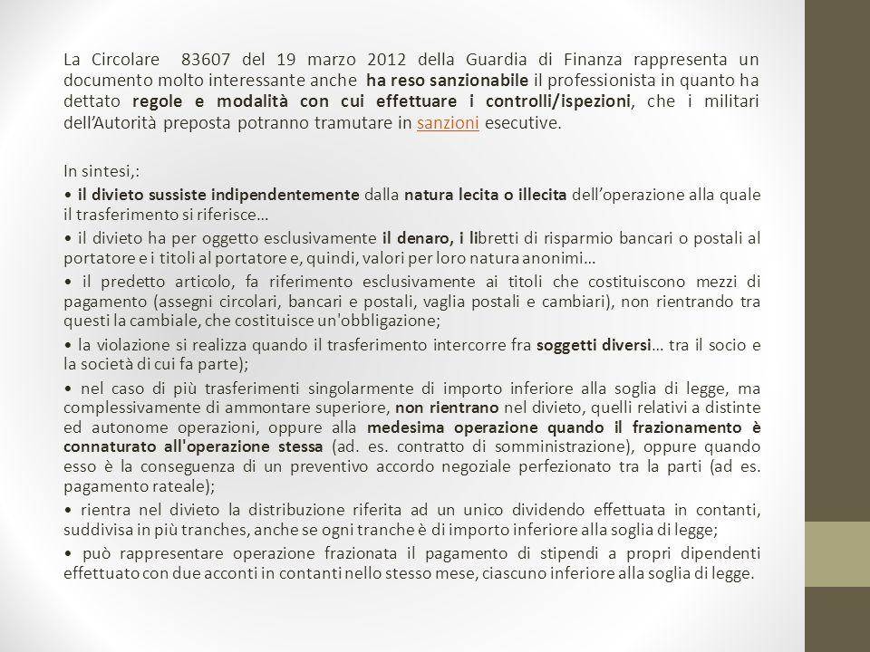 La Circolare 83607 del 19 marzo 2012 della Guardia di Finanza rappresenta un documento molto interessante anche ha reso sanzionabile il professionista in quanto ha dettato regole e modalità con cui effettuare i controlli/ispezioni, che i militari dell'Autorità preposta potranno tramutare in sanzioni esecutive.