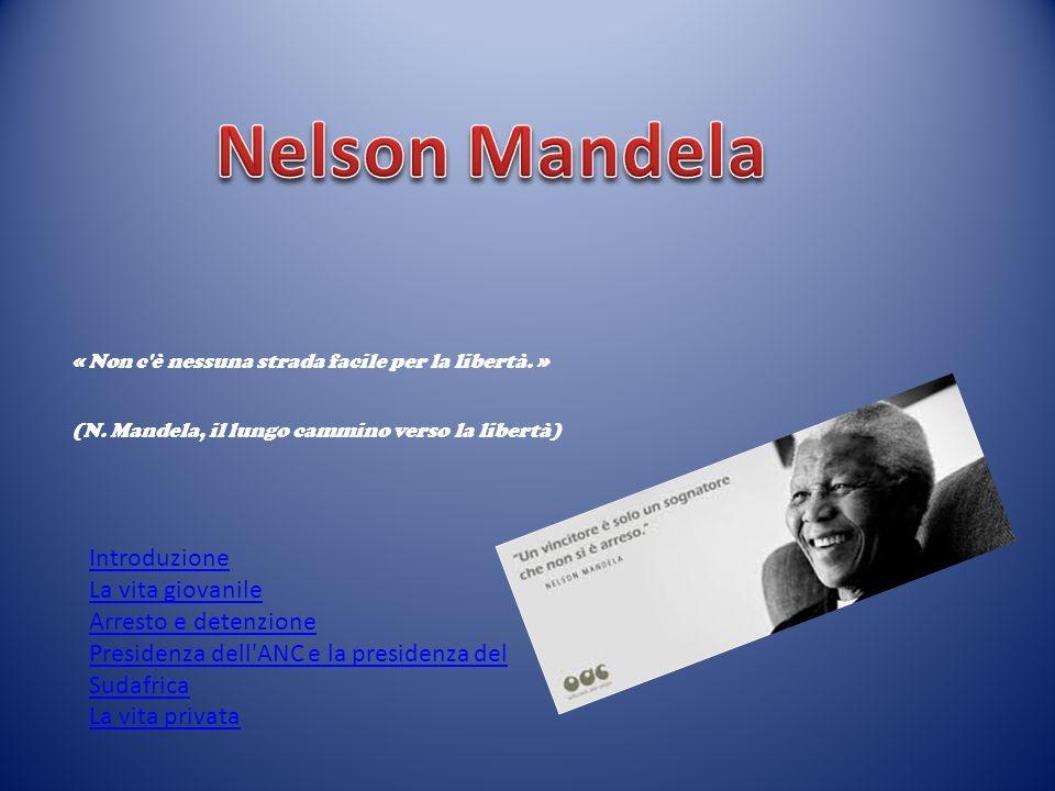 Nelson Mandela Introduzione La vita giovanile Arresto e detenzione