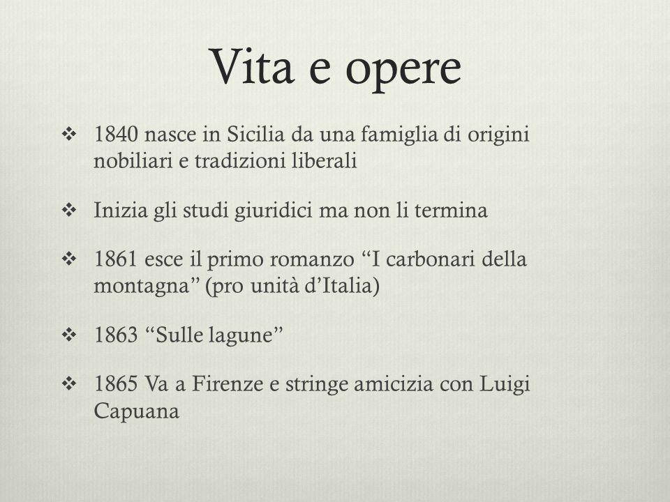 Vita e opere 1840 nasce in Sicilia da una famiglia di origini nobiliari e tradizioni liberali. Inizia gli studi giuridici ma non li termina.