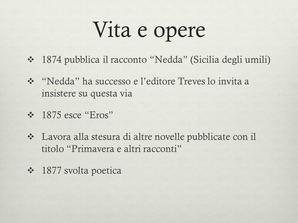 Vita e opere 1874 pubblica il racconto Nedda (Sicilia degli umili)