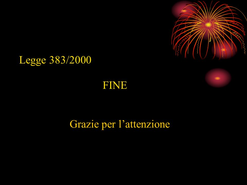 Legge 383/2000 FINE Grazie per l'attenzione