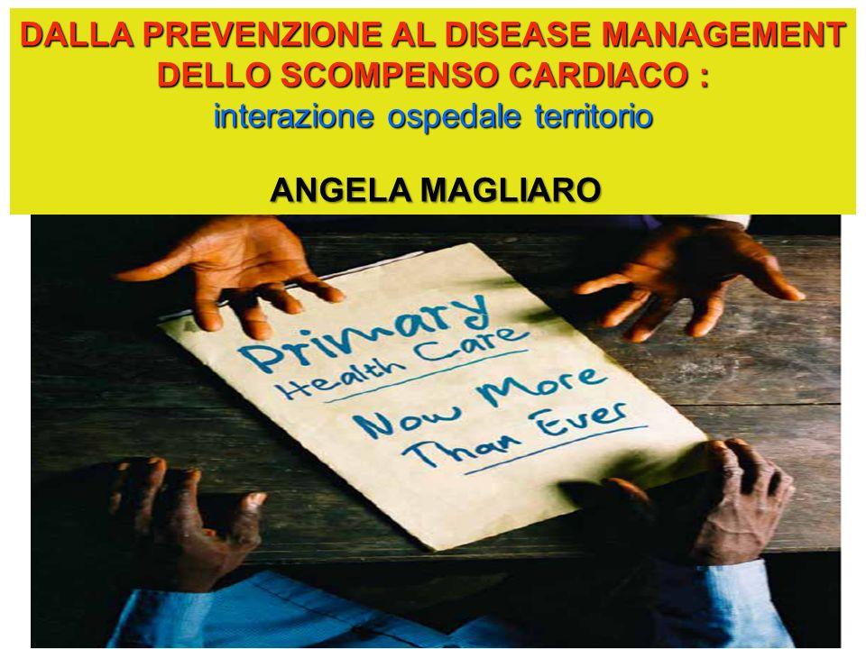 DALLA PREVENZIONE AL DISEASE MANAGEMENT DELLO SCOMPENSO CARDIACO :