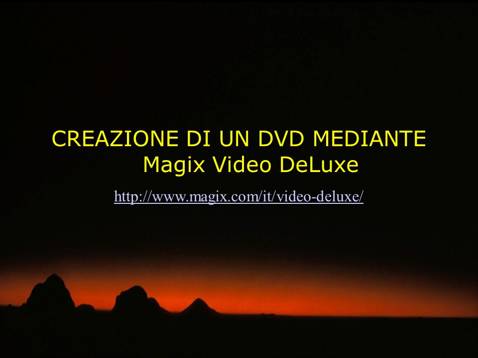 CREAZIONE DI UN DVD MEDIANTE Magix Video DeLuxe