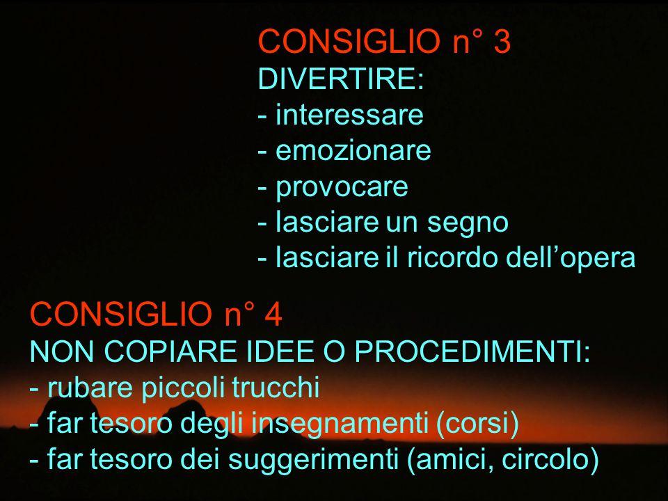 CONSIGLIO n° 3 CONSIGLIO n° 4 DIVERTIRE: interessare emozionare