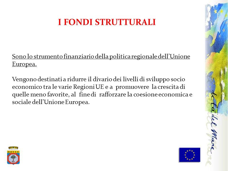 I FONDI STRUTTURALI Sono lo strumento finanziario della politica regionale dell'Unione Europea.