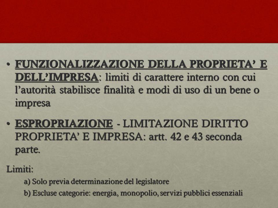 FUNZIONALIZZAZIONE DELLA PROPRIETA' E DELL'IMPRESA: limiti di carattere interno con cui l'autorità stabilisce finalità e modi di uso di un bene o impresa