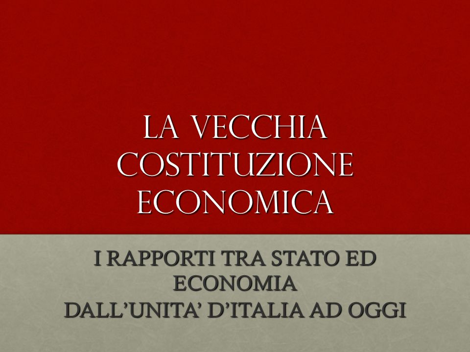 LA VECCHIA COSTITUZIONE ECONOMICA